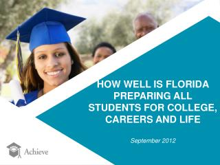 HOW WELL IS FLORIDA  PREPARING ALL  STUDENTS FOR COLLEGE,  CAREERS AND LIFE September 2012