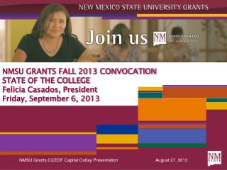 NMSU GRANTS FALL 2013 CONVOCATION STATE OF THE COLLEGE Felicia Casados, President Friday, September 6, 2013