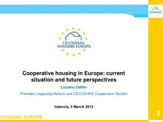Cooperative housing in Europe: current situation and future perspectives Luciano Caffini President Legacoop Abitanti an