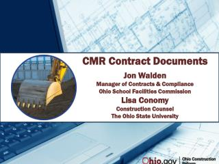 CMR Contract Documents Jon Walden Manager of Contracts & Compliance Ohio School Facilities Commission Lisa  Conomy Cons