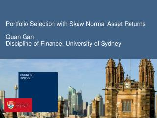 Portfolio Selection with Skew Normal Asset  Returns Quan Gan Discipline of Finance, University of Sydney