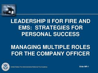 Leadership II for fire and  ems :  strategies for personal success managing multiple roles for the company officer