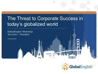 The Threat to Corporate Success in today's globalized world