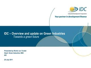 IDC – Overview and update on Green Industries 	Towards a green future