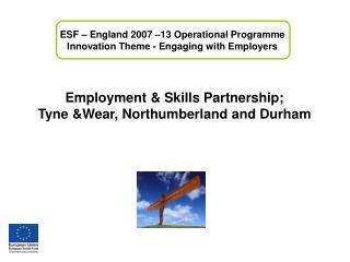 Employment & Skills Partnership; Tyne &Wear, Northumberland and Durham