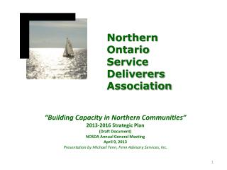 """Building Capacity in Northern Communities"" 2013-2016  Strategic Plan (Draft Document ) NOSDA Annual General Meeting Ap"