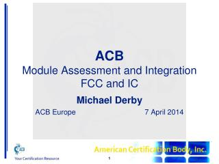 ACB Module Assessment and Integration FCC and IC