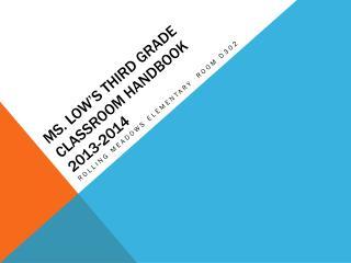 Ms. Low's Third Grade Classroom Handbook 2013-2014