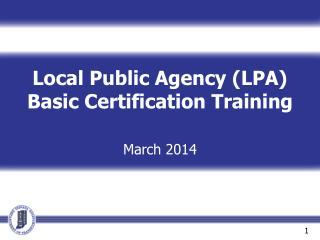 Local Public Agency (LPA) Basic Certification Training March 2014