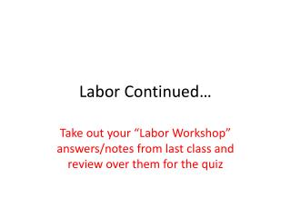 Labor Continued�