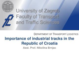 Importance of industrial tracks in the Republic of  Croatia Asst .  Prof . Nikolina Brnjac