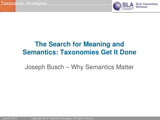 The Search  for Meaning  and Semantics: Taxonomies Get It  Done