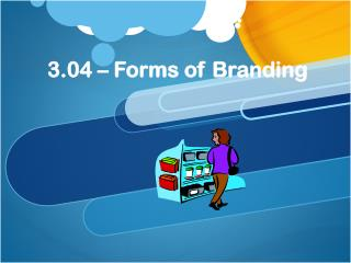 3.04 � Forms of Branding