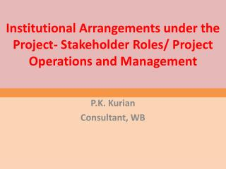 Institutional Arrangements under the Project- Stakeholder Roles/ Project Operations and  Management