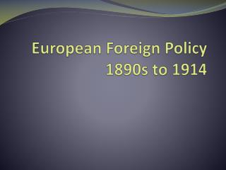 European Foreign Policy 1890s  to 1914
