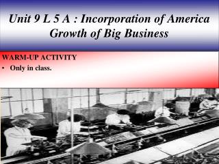 Unit 9 L 5 A : Incorporation of  America Growth of Big Business