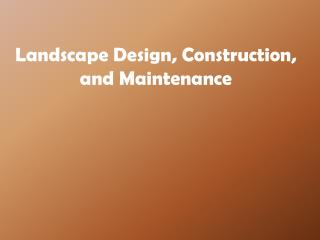 Landscape Design, Construction, and Maintenance