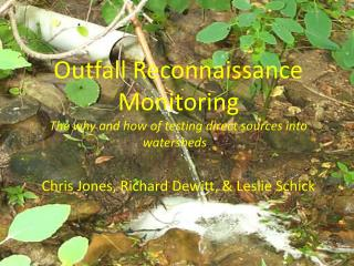 Outfall Reconnaissance Monitoring The why and how of testing direct sources into watersheds …