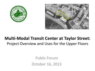 Multi-Modal  Transit  Center at Taylor Street: Project Overview and Uses for the Upper Floors