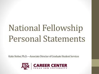 National Fellowship  Personal  Statements Katie Stober, Ph.D.—Associate Director of Graduate Student Services