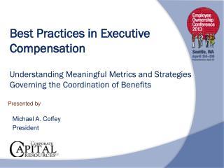 Best Practices in Executive Compensation Understanding Meaningful Metrics and Strategies Governing the Coordination of