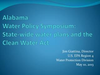 Alabama  Water Policy Symposium:  State-wide water plans and the Clean Water Act