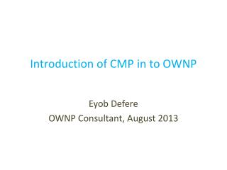 Introduction of CMP in to OWNP