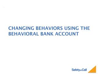 Changing behaviors using the behavioral bank account