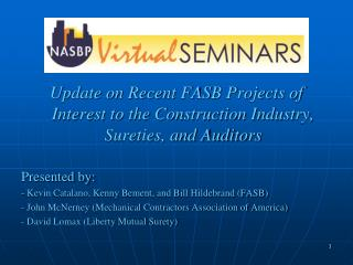 Update on Recent FASB Projects of Interest to the Construction Industry, Sureties, and Auditors Presented by: