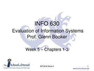 INFO 630 Evaluation of Information Systems Prof. Glenn Booker