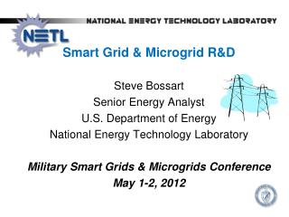Smart Grid &  Microgrid  R&D Steve  Bossart Senior Energy Analyst U.S. Department of Energy  National Energy Technology