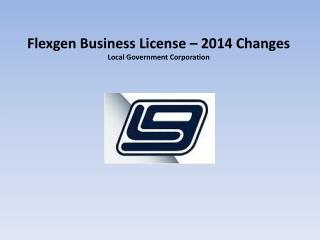 Flexgen  Business License – 2014 Changes  Local Government Corporation