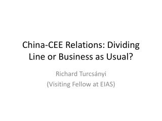 China-CEE Relations: Dividing Line or Business as Usual?