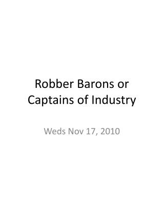 "robber barons and rebels thesis Robber barons or captains of industry by t though raymond never used the exact phrase ""robber baron,"" his editorial is the first known use of the metaphor in."