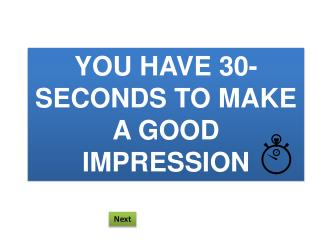 You have 30-seconds to make a good impression