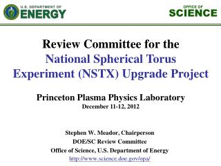 Stephen W. Meador , Chairperson DOE/SC Review Committee  Office of Science, U.S. Department of Energy http://www.scienc