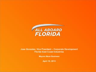 Jose Gonzalez, Vice President – Corporate Development  Florida East Coast Industries Mayors Mean Business April 19,  20