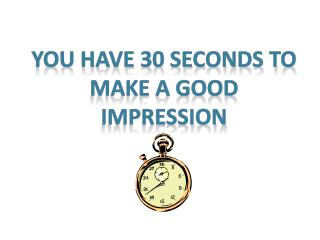 You Have 30 Seconds to Make a Good Impression