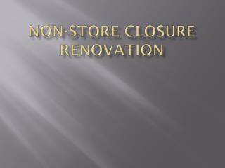 Non-Store Closure Renovation
