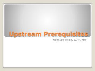 Upstream Prerequisites