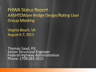 FHWA Status Report - AASHTOWare  Bridge Design/Rating User Group Meeting Virginia Beach, VA August 6-7, 2013