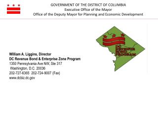 William A. Liggins, Director  DC Revenue Bond & Enterprise Zone Program 1350 Pennsylvania Ave NW, Ste 317  Washington,
