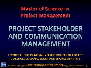 LECTURE 11: THE PRINCIPAL INTEREST DRIVERS OF PROJECT STAKEHOLDER MANAGEMENT AND ENGAGEMENT Pt.  1