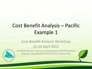 Cost Benefit Analysis � Pacific Example 1