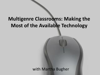 Multigenre  Classrooms: Making the Most of the Available Technology