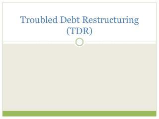 Troubled Debt Restructuring (TDR)