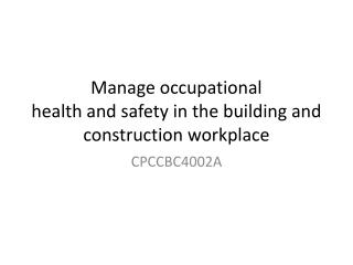 Manage occupational  health and safety in the building and  construction workplace