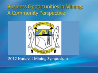 Business Opportunities in Mining:  A Community Perspective