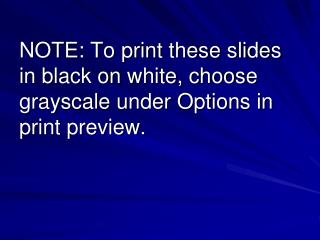 NOTE: To print these slides in black on white, choose grayscale under Options in print preview.