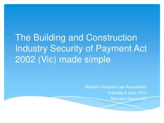 The Building and Construction Industry Security  of Payment Act 2002 ( Vic) made simple